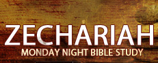 Monday Night Bible Study - Zechariah